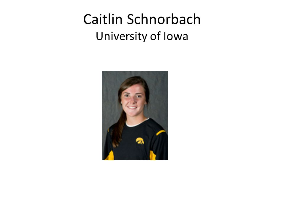Caitlin Schnorbach University of Iowa