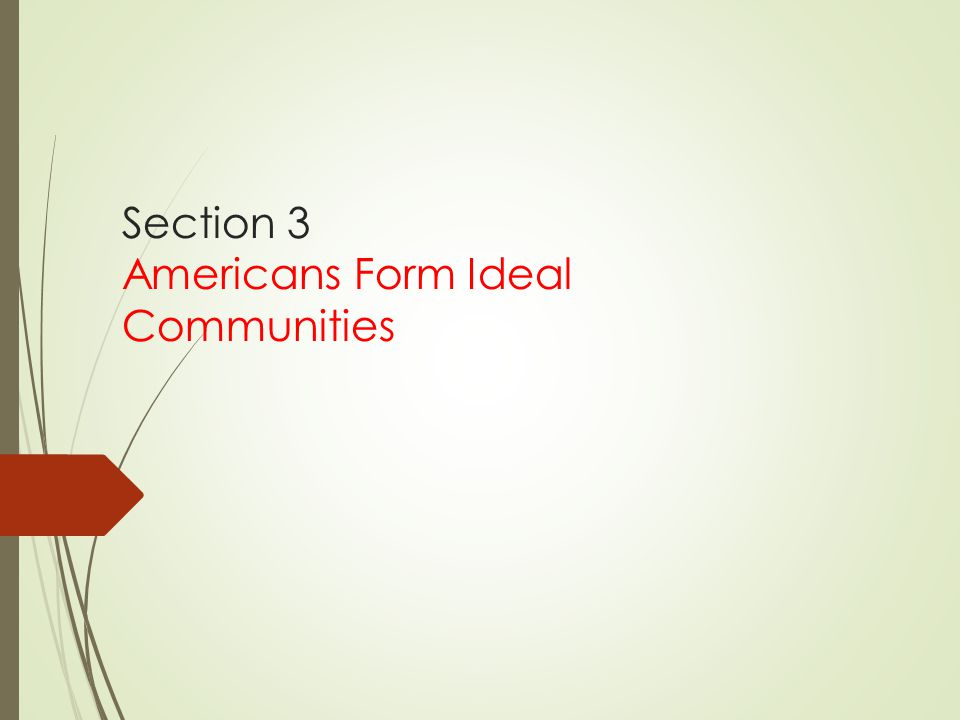 Section 3 Americans Form Ideal Communities
