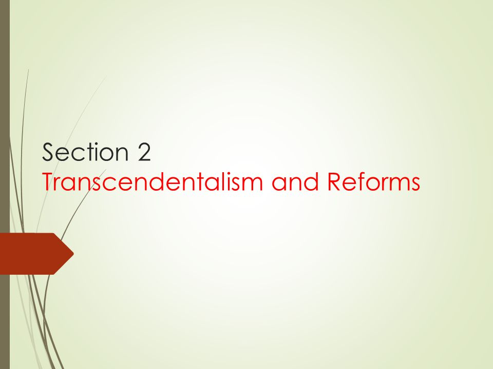Section 2 Transcendentalism and Reforms