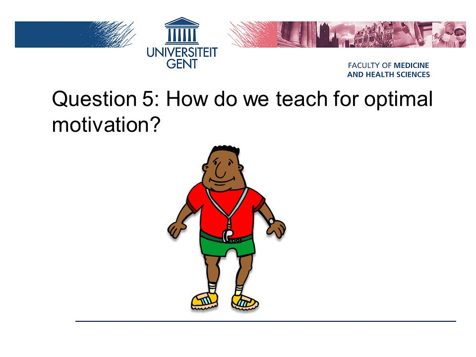 Question 5: How do we teach for optimal motivation