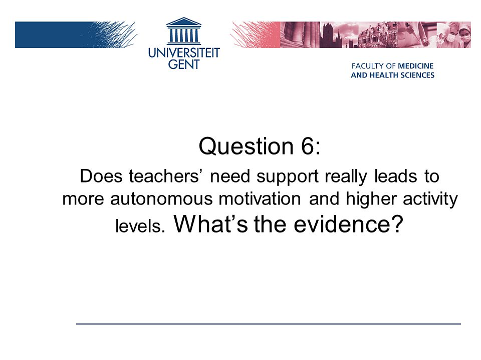 Question 6: Does teachers' need support really leads to more autonomous motivation and higher activity levels.