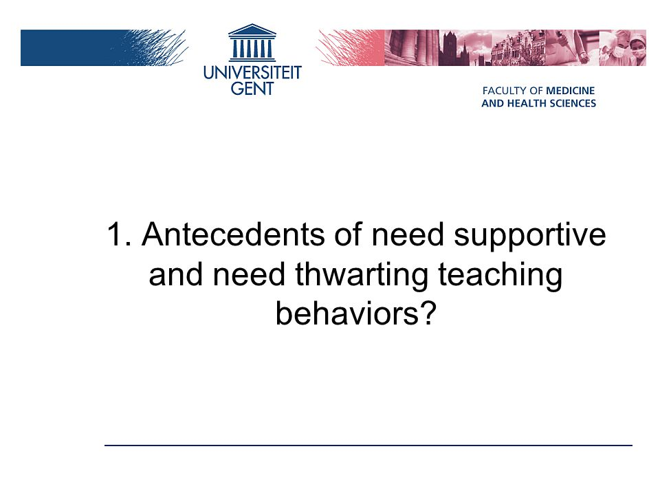 1. Antecedents of need supportive and need thwarting teaching behaviors