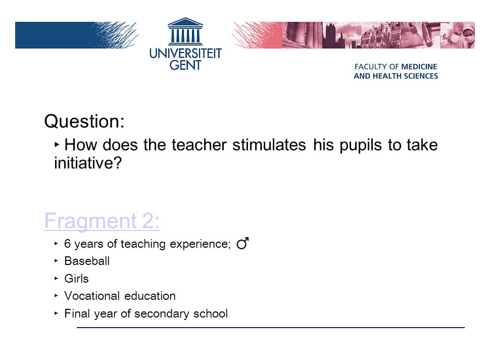 Question: How does the teacher stimulates his pupils to take initiative Fragment 2: 6 years of teaching experience;