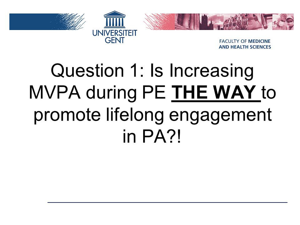 Question 1: Is Increasing MVPA during PE THE WAY to promote lifelong engagement in PA !