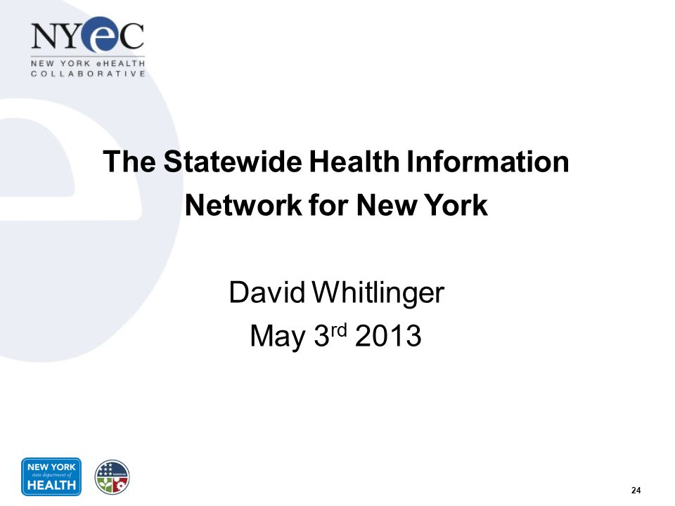The Statewide Health Information Network for New York David Whitlinger May 3rd 2013