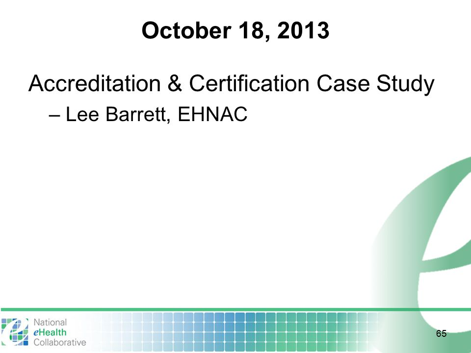 October 18, 2013 Accreditation & Certification Case Study