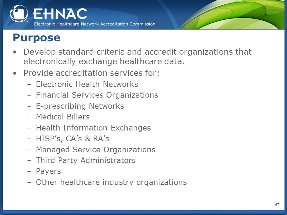 Purpose Develop standard criteria and accredit organizations that electronically exchange healthcare data.
