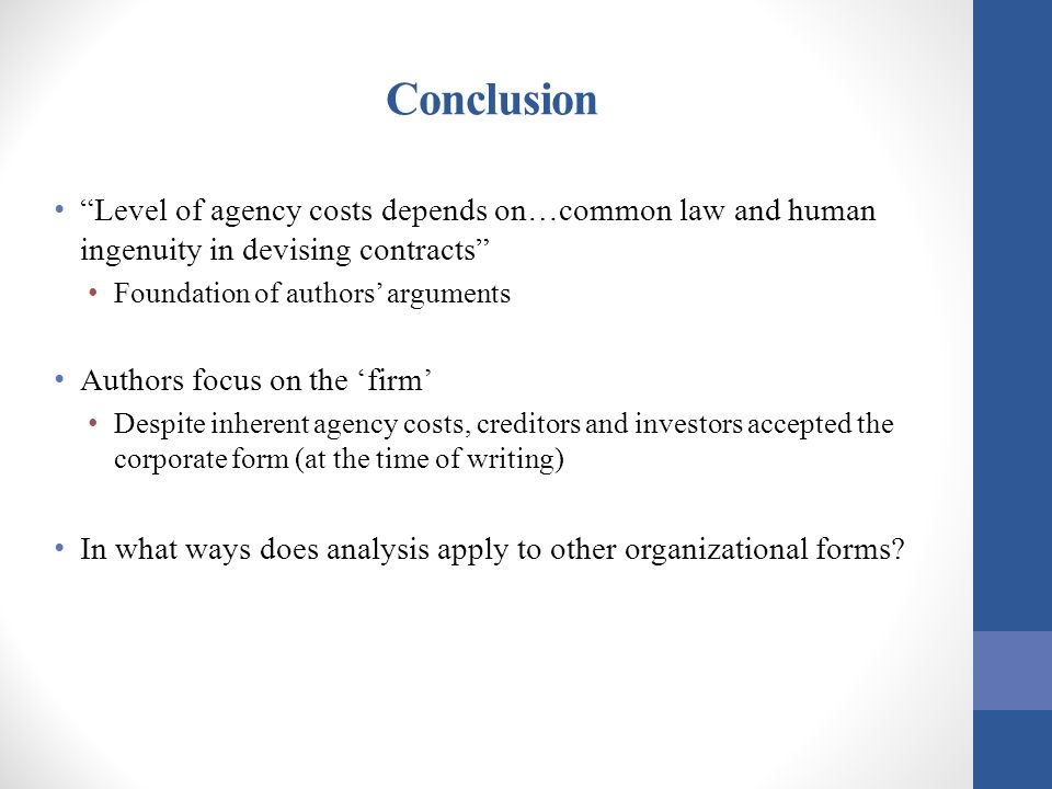 Conclusion Level of agency costs depends on…common law and human ingenuity in devising contracts Foundation of authors' arguments.