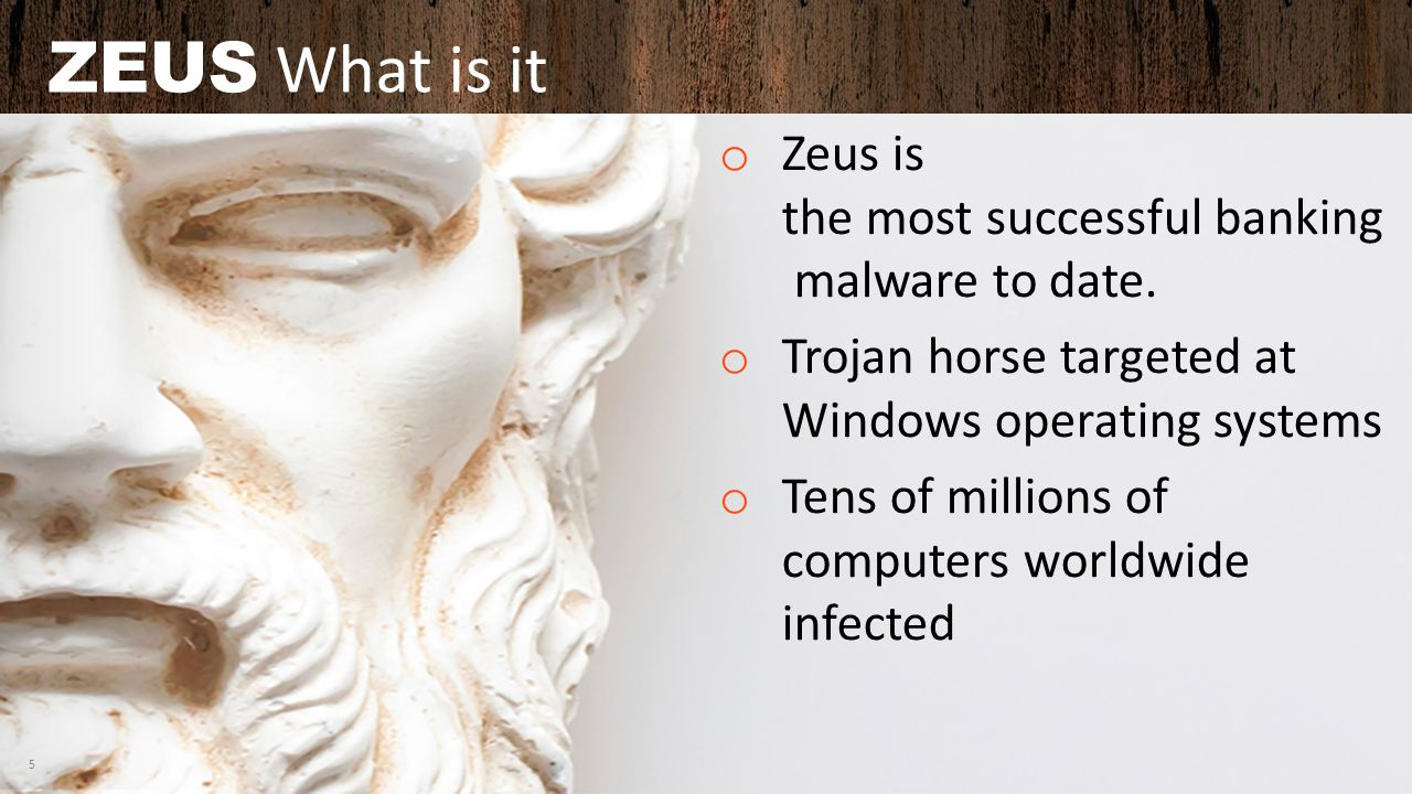 ZEUS What is it Zeus is the most successful banking malware to date.