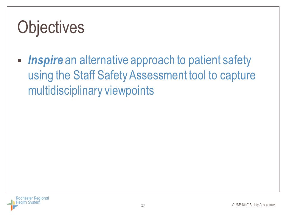 Objectives Inspire an alternative approach to patient safety using the Staff Safety Assessment tool to capture multidisciplinary viewpoints.