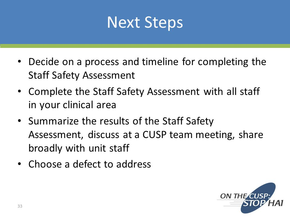 Next Steps Decide on a process and timeline for completing the Staff Safety Assessment.