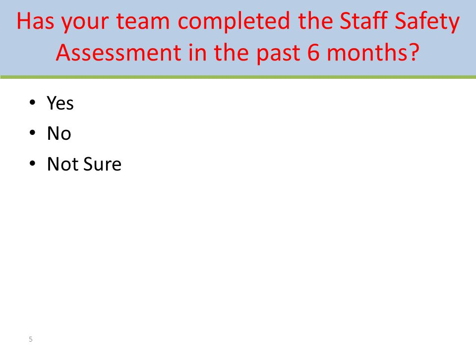 Has your team completed the Staff Safety Assessment in the past 6 months