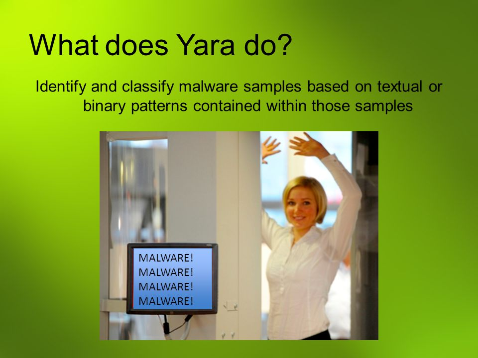 What does Yara do Identify and classify malware samples based on textual or binary patterns contained within those samples.