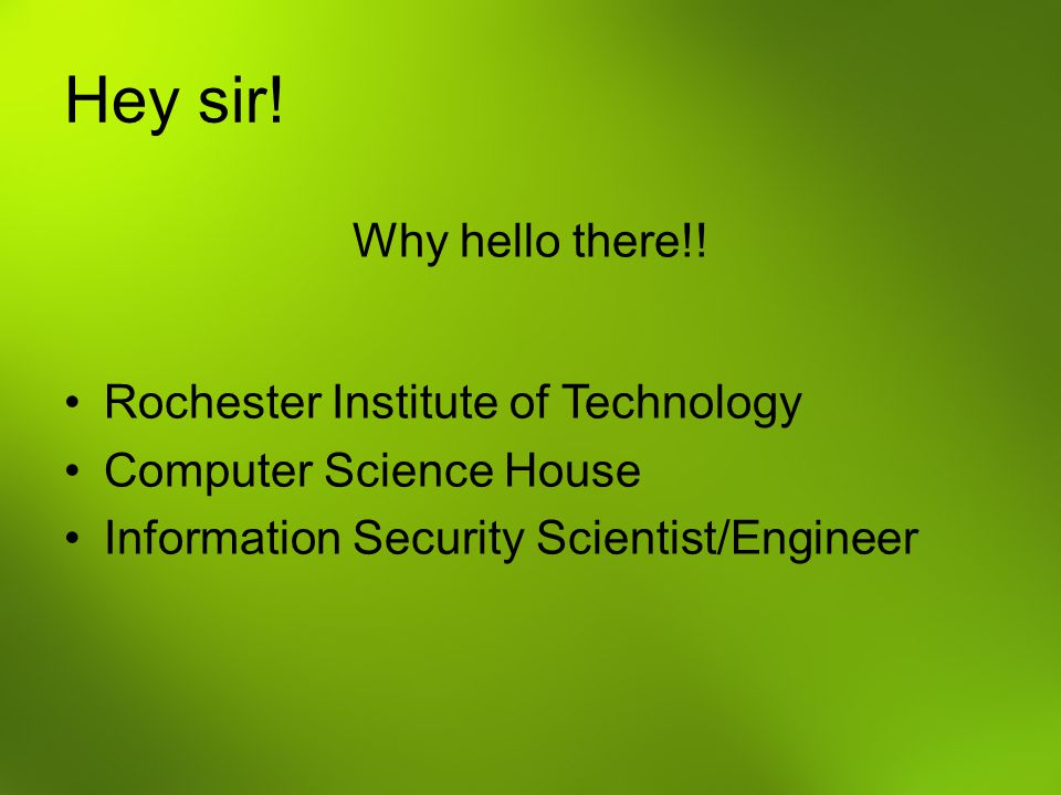 Hey sir! Why hello there!! Rochester Institute of Technology