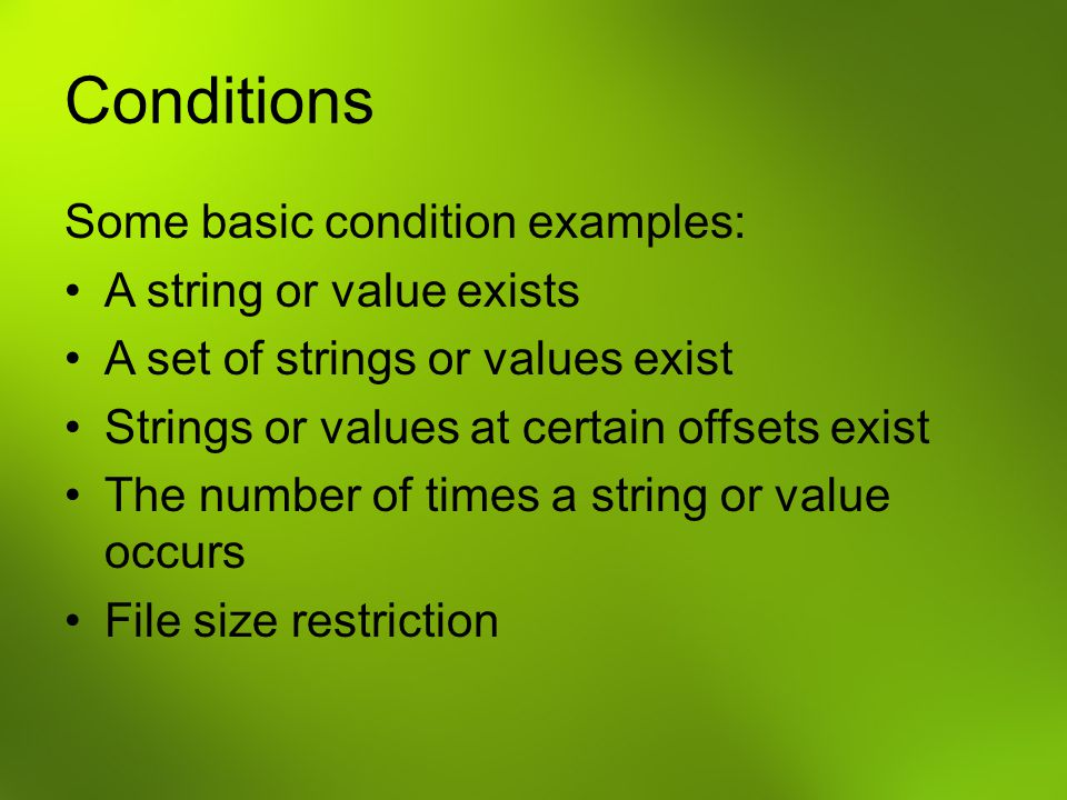 Conditions Some basic condition examples: A string or value exists