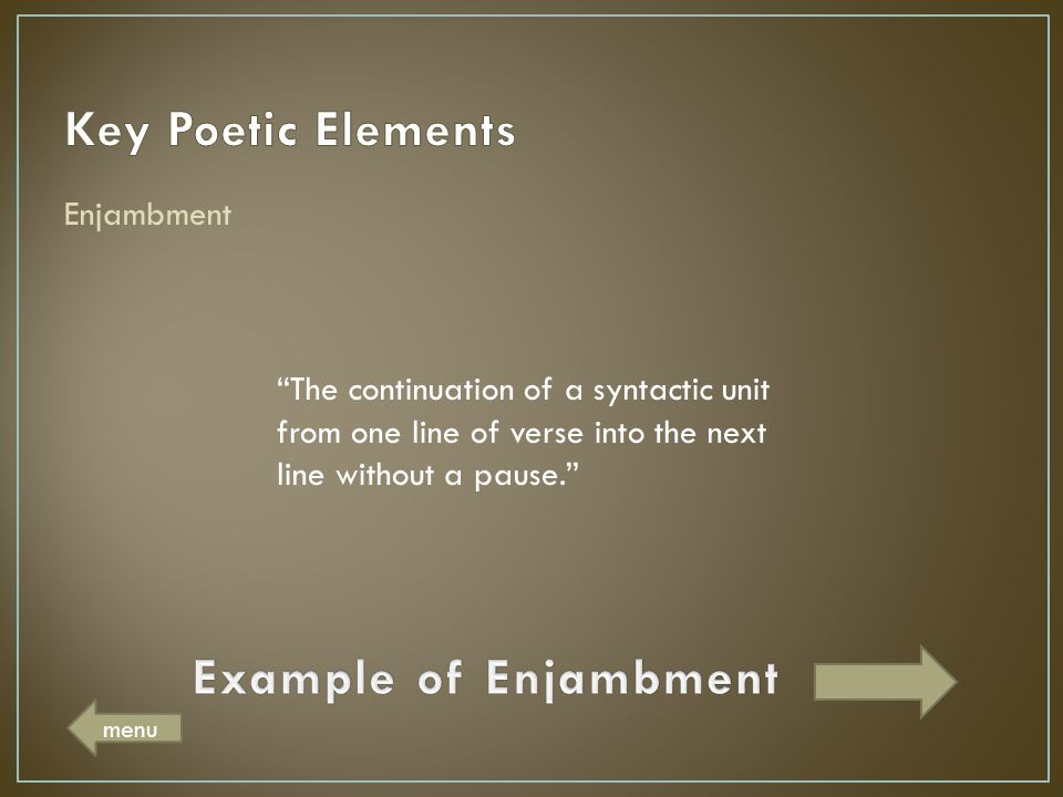 Key Poetic Elements Example of Enjambment Enjambment