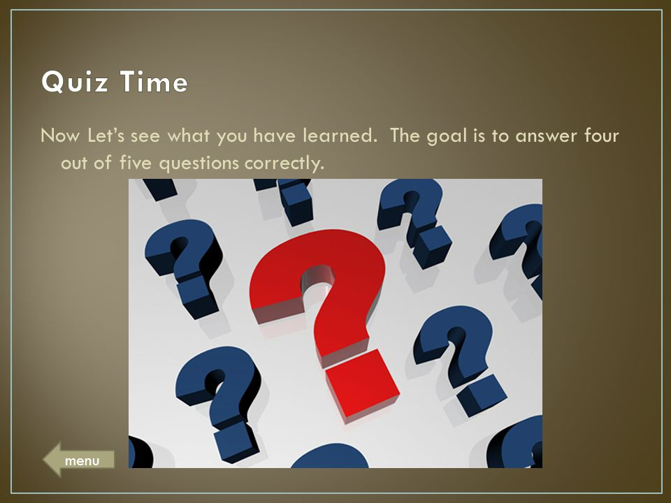 Quiz Time Now Let's see what you have learned. The goal is to answer four out of five questions correctly.