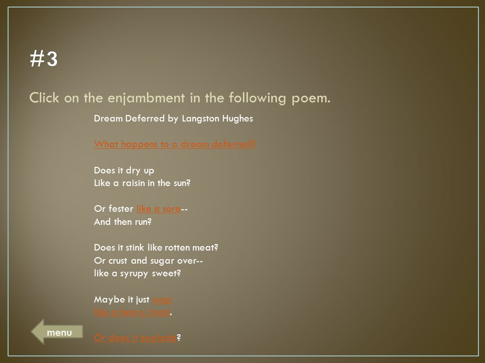 #3 Click on the enjambment in the following poem. menu