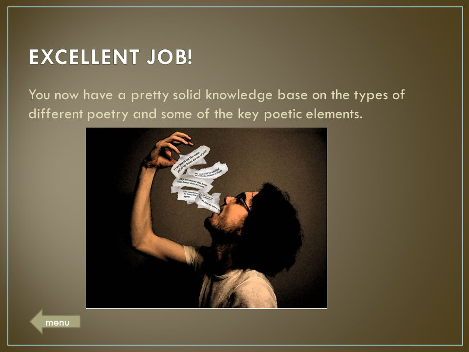 EXCELLENT JOB! You now have a pretty solid knowledge base on the types of different poetry and some of the key poetic elements.