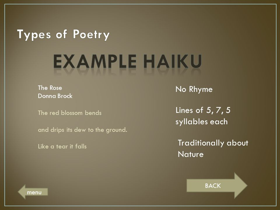 Example haiku Types of Poetry No Rhyme Lines of 5, 7, 5 syllables each