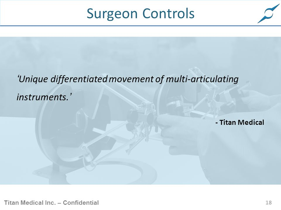 Surgeon Controls 'Unique differentiated movement of multi-articulating instruments.' - Titan Medical.
