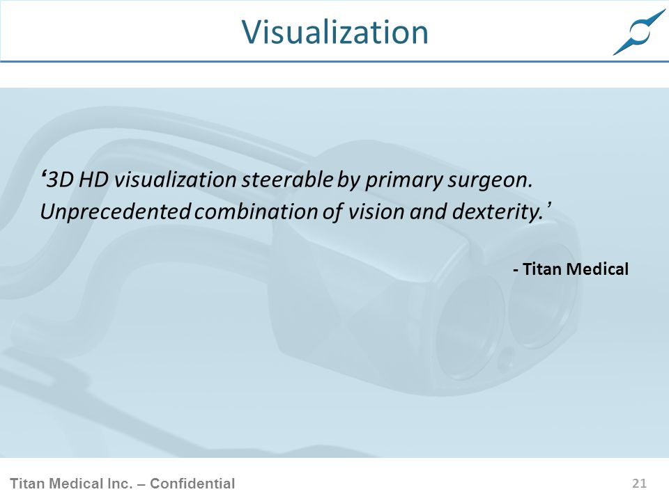 Visualization '3D HD visualization steerable by primary surgeon. Unprecedented combination of vision and dexterity.'