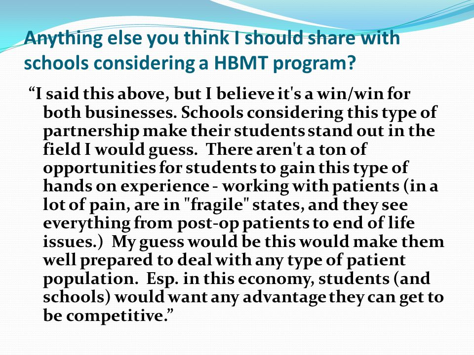 Anything else you think I should share with schools considering a HBMT program