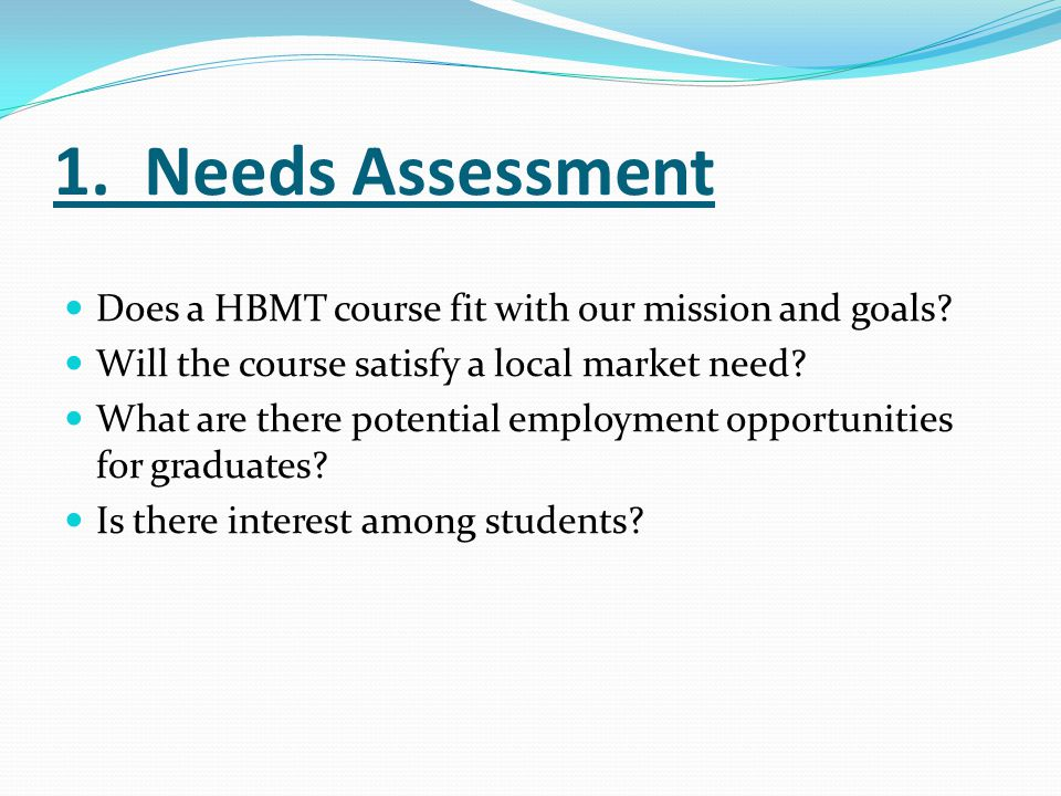1. Needs Assessment Does a HBMT course fit with our mission and goals