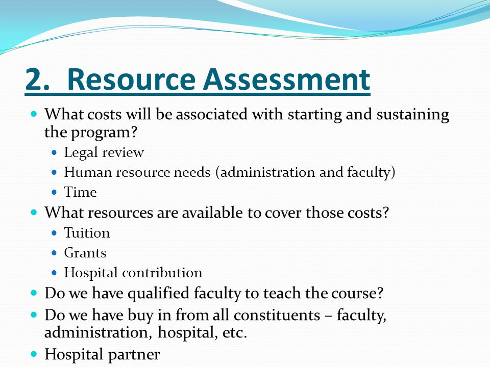 2. Resource Assessment What costs will be associated with starting and sustaining the program Legal review.