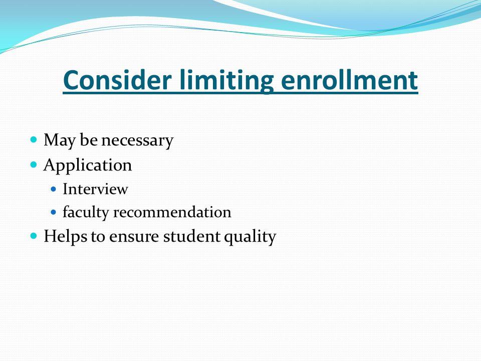 Consider limiting enrollment