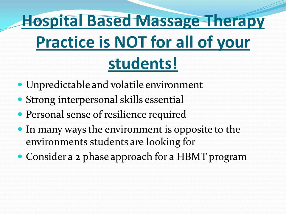 Hospital Based Massage Therapy Practice is NOT for all of your students!