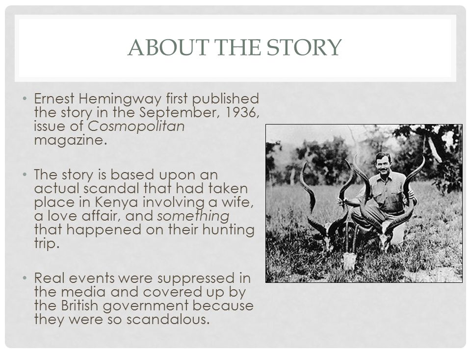 About the story Ernest Hemingway first published the story in the September, 1936, issue of Cosmopolitan magazine.