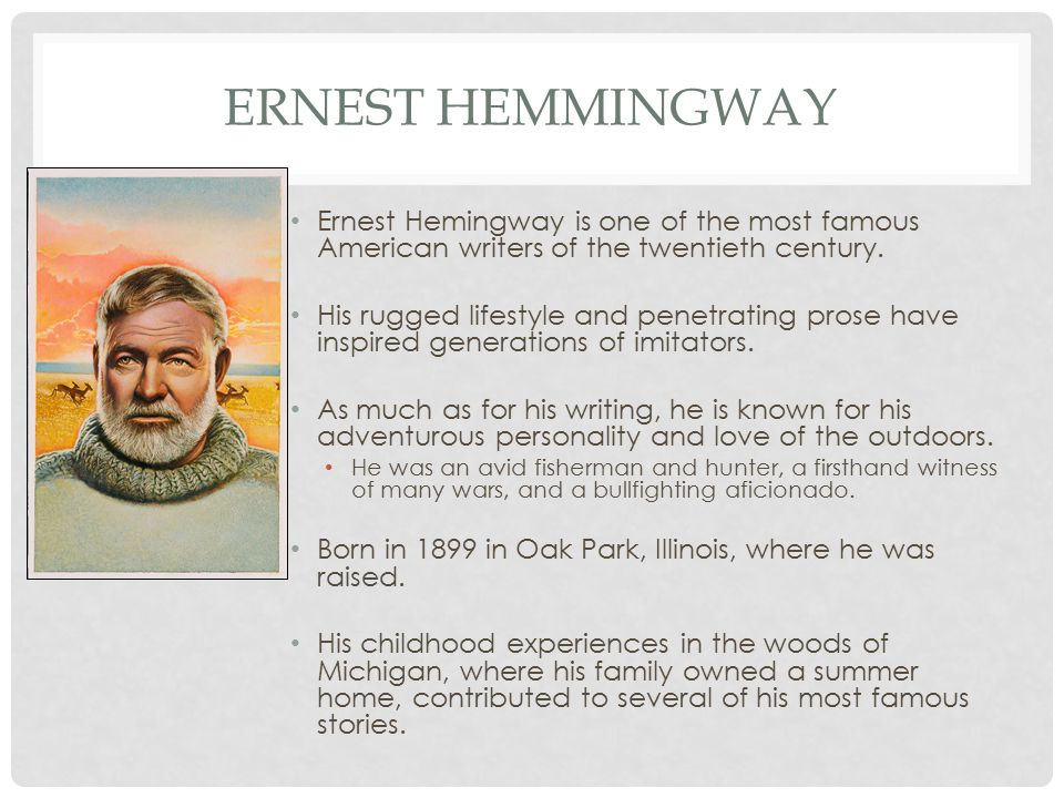 Ernest Hemmingway Ernest Hemingway is one of the most famous American writers of the twentieth century.