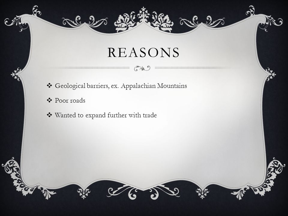 Reasons Geological barriers, ex. Appalachian Mountains Poor roads