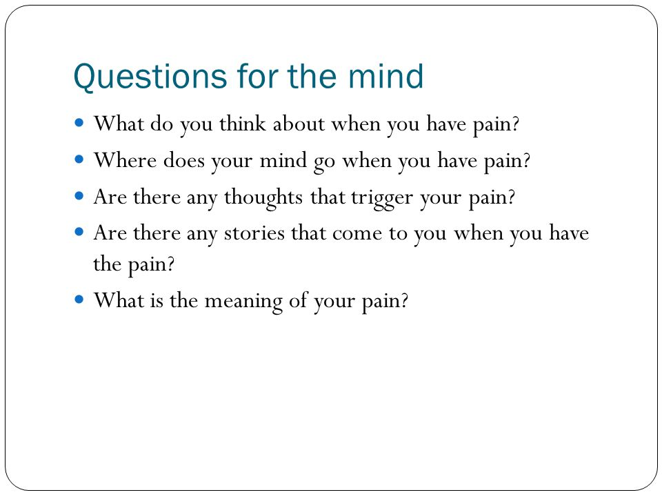 Questions for the mind What do you think about when you have pain