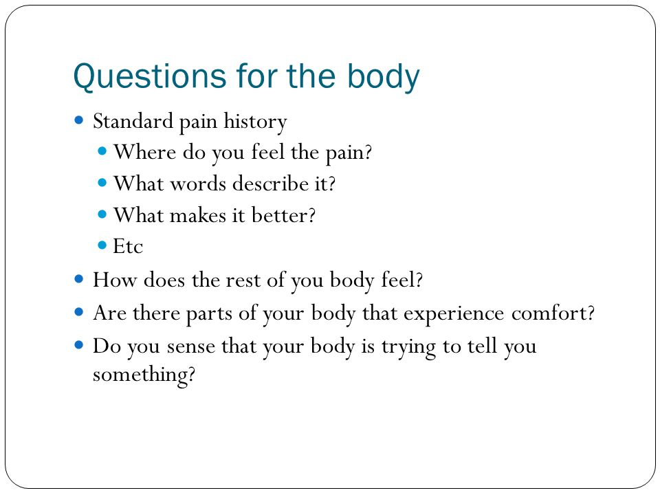 Questions for the body Standard pain history