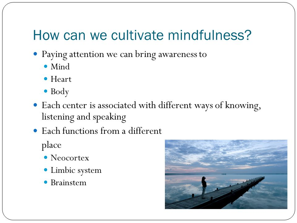 How can we cultivate mindfulness