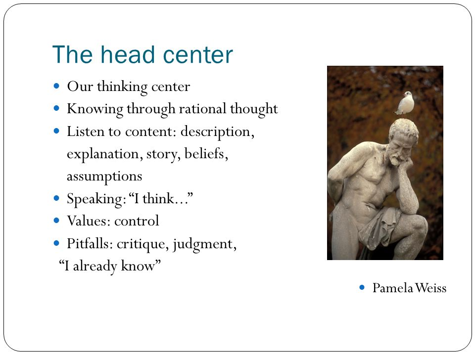 The head center Our thinking center Knowing through rational thought