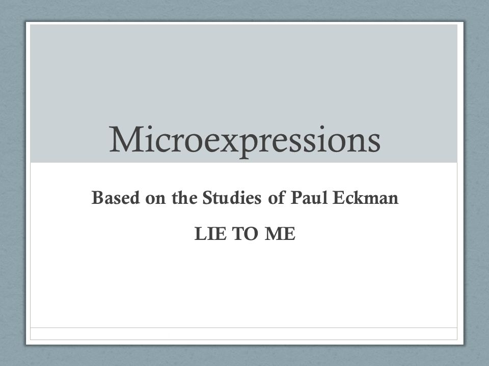 Based on the Studies of Paul Eckman LIE TO ME