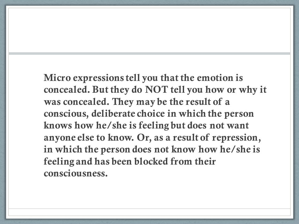 Micro expressions tell you that the emotion is concealed