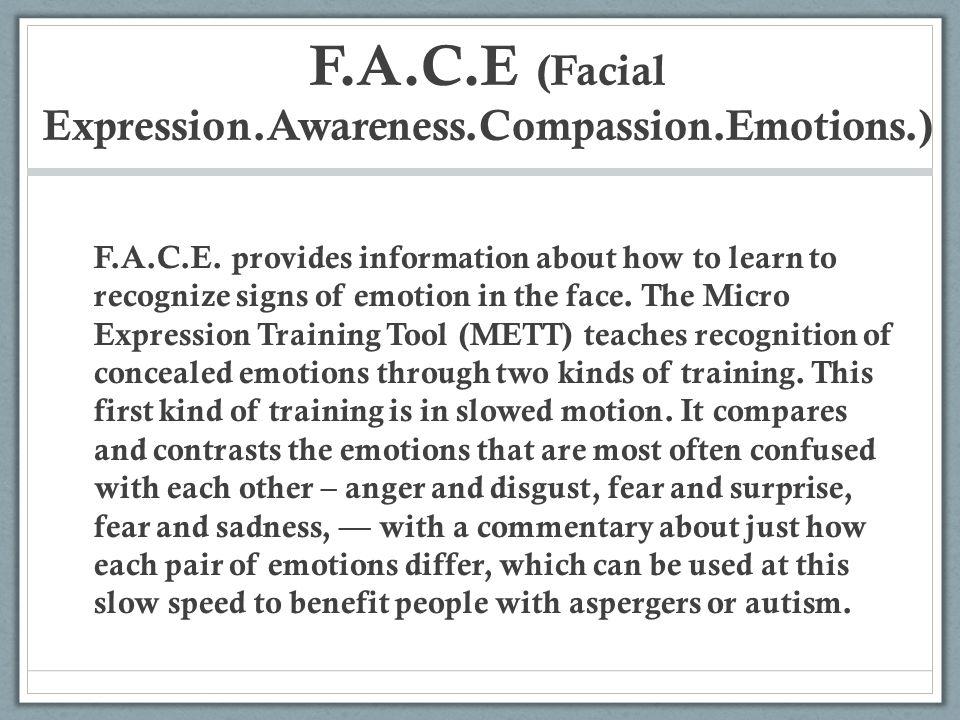 F.A.C.E (Facial Expression.Awareness.Compassion.Emotions.)
