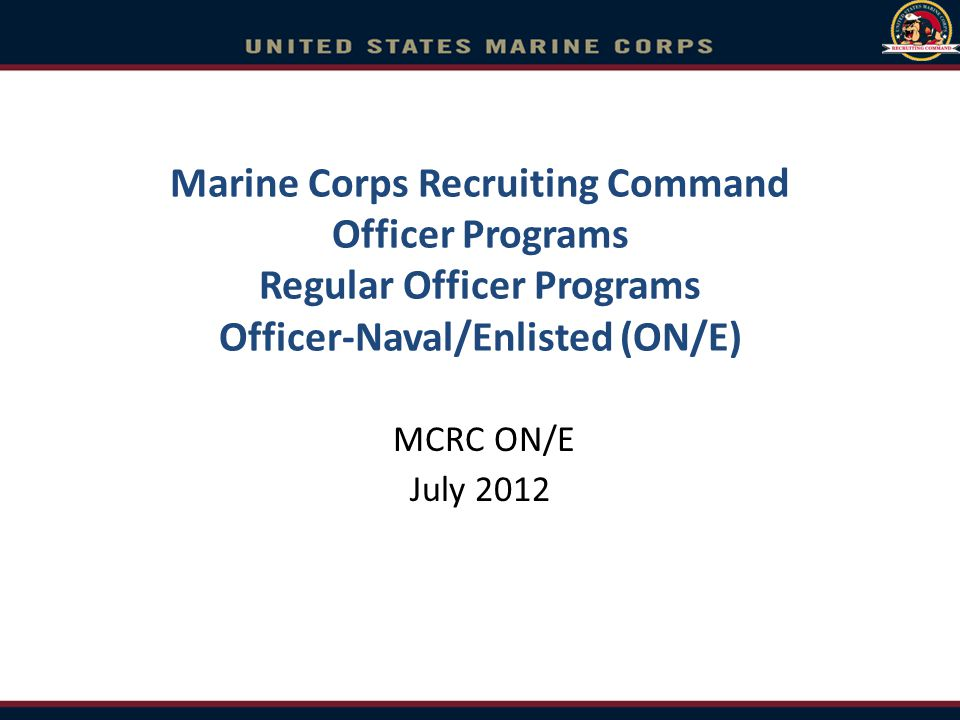 Marine Corps Recruiting Command Officer Programs Regular Officer Programs Officer-Naval/Enlisted (ON/E)