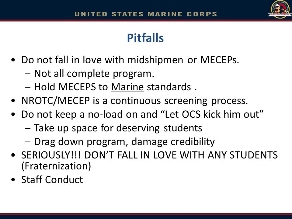 Pitfalls Do not fall in love with midshipmen or MECEPs.