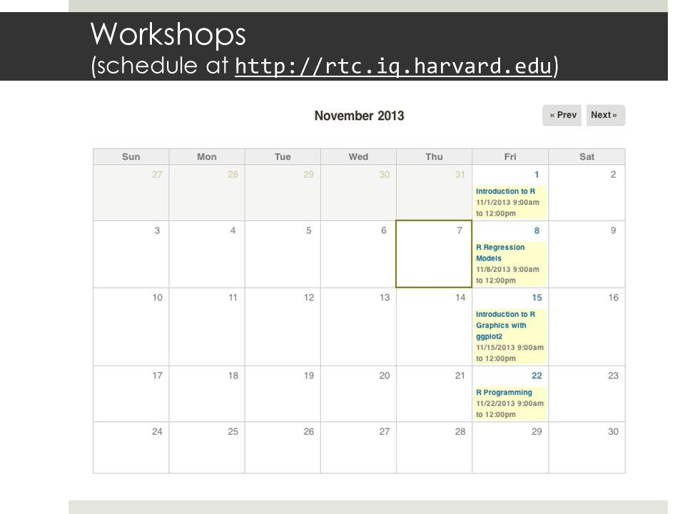 Workshops (schedule at http://rtc.iq.harvard.edu)