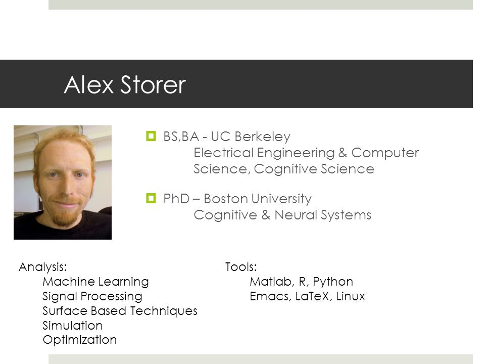 Alex Storer BS,BA - UC Berkeley Electrical Engineering & Computer Science, Cognitive Science.