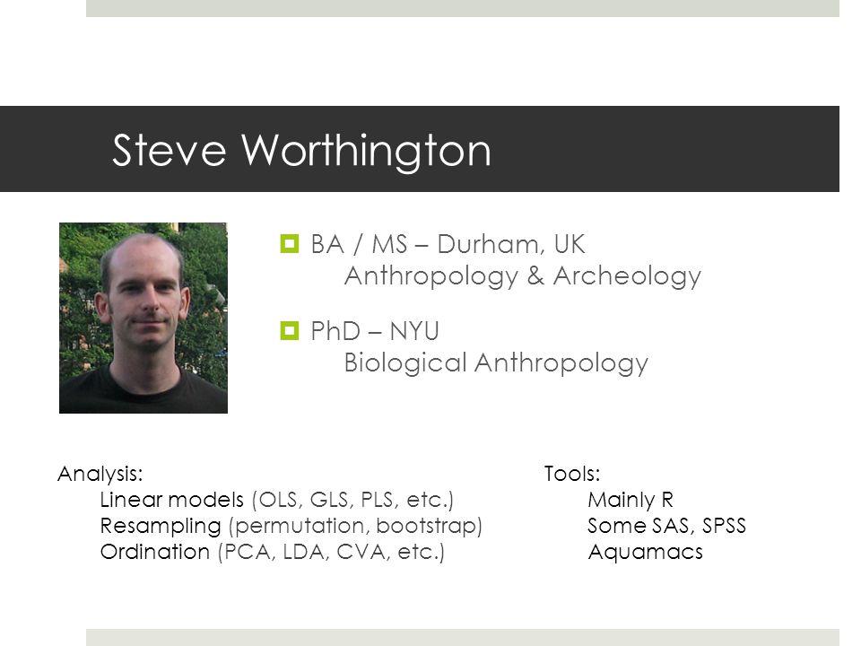 Steve Worthington BA / MS – Durham, UK Anthropology & Archeology