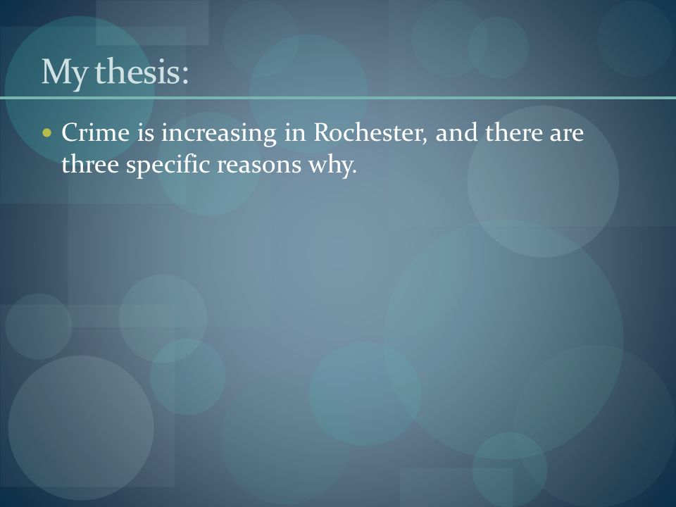My thesis: Crime is increasing in Rochester, and there are three specific reasons why.