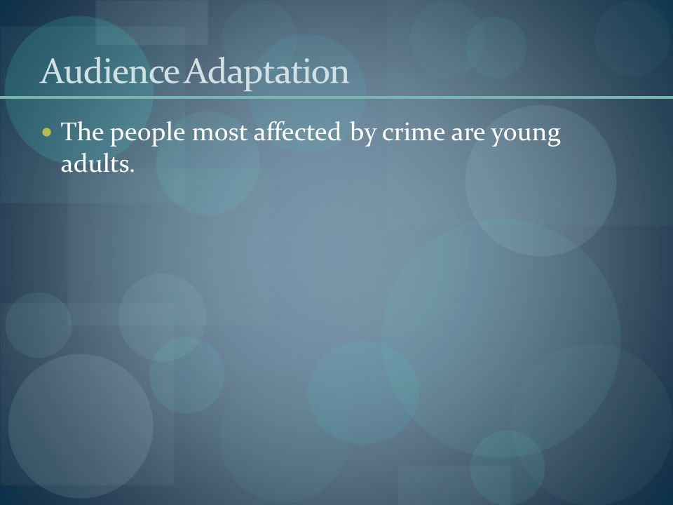 Audience Adaptation The people most affected by crime are young adults.