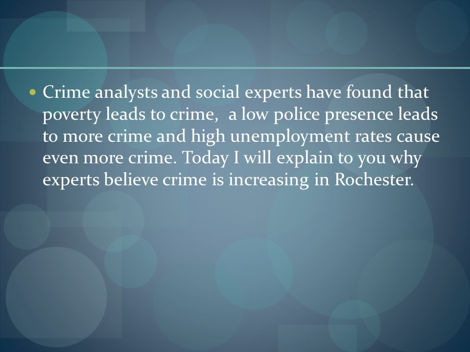 Crime analysts and social experts have found that poverty leads to crime, a low police presence leads to more crime and high unemployment rates cause even more crime.