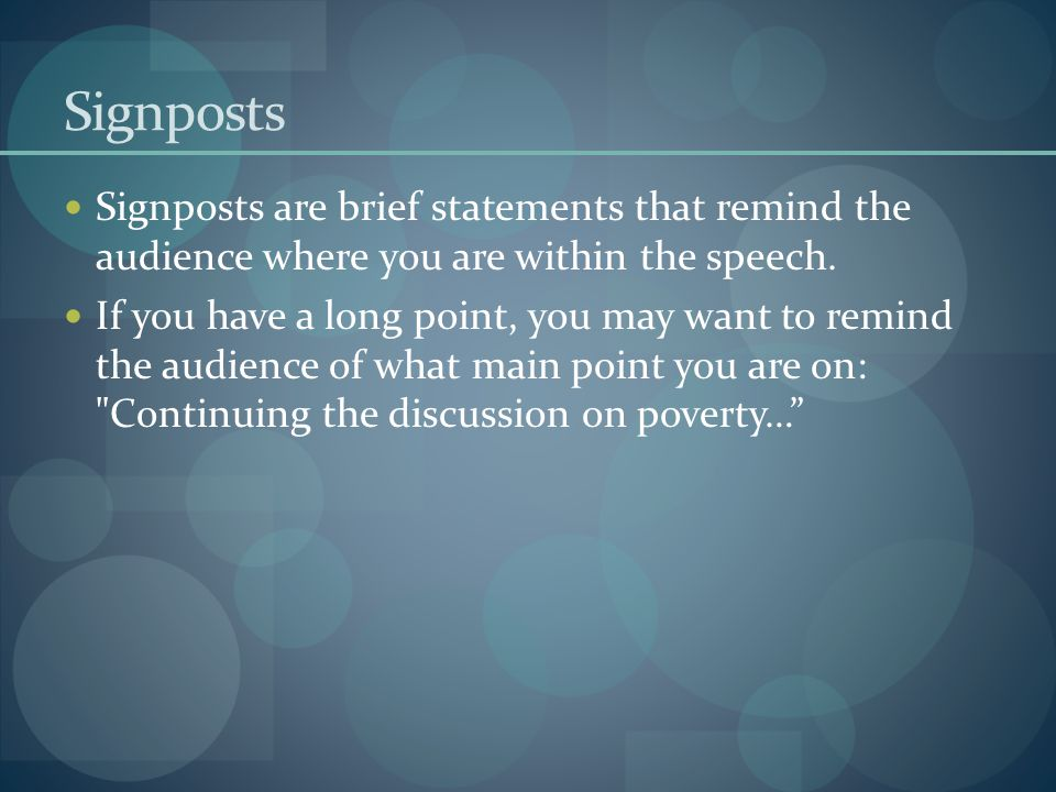 Signposts Signposts are brief statements that remind the audience where you are within the speech.